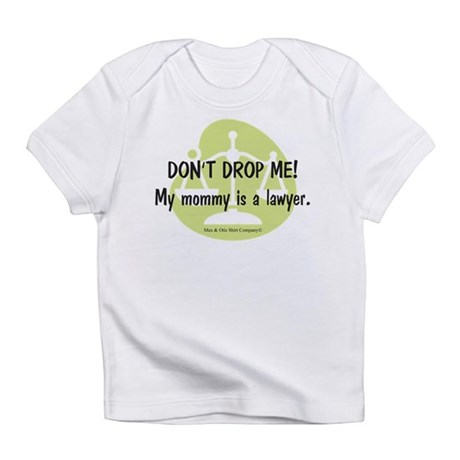 Don't drop me! My mommy is a lawyer. Infant T-Shir