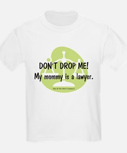 Don't drop me! My mommy is a lawyer. T-Shirt