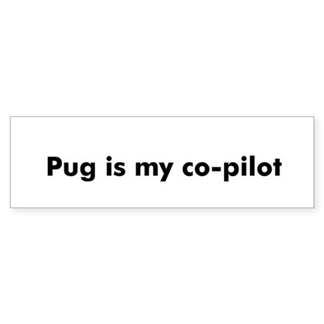 Pug is my co-pilot Bumper Sticker