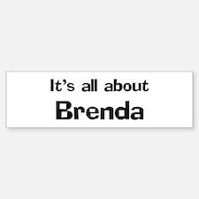 It's all about Brenda Bumper Bumper Bumper Sticker