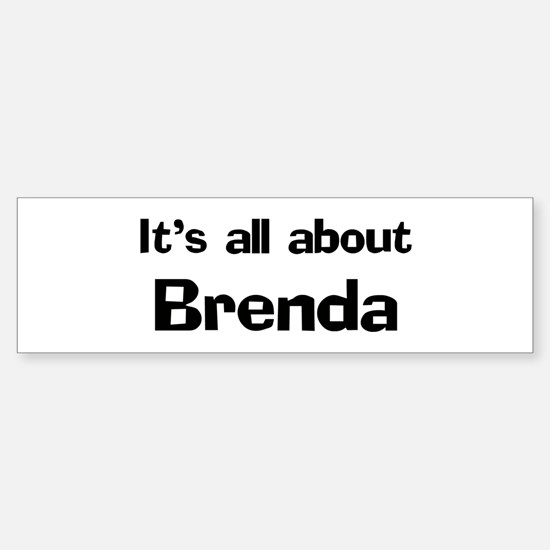 It's all about Brenda Bumper Bumper Bumper Sticker