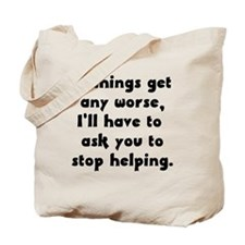 If Things Get Any Worse You'r Tote Bag