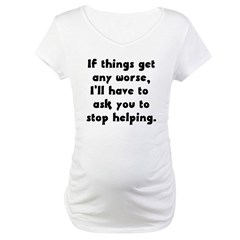 If Things Get Any Worse You'r Maternity T-Shirt
