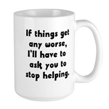 If Things Get Any Worse You'r Mug