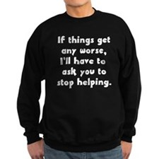 If Things Get Any Worse You'r Sweatshirt