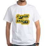 I Spill Things Shirt T-shirt White T-Shirt