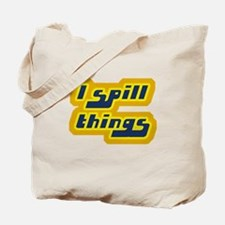 I Spill Things Shirt T-shirt Tote Bag