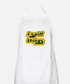 I Spill Things Shirt T-shirt Apron