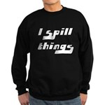 I Spill Things Shirt T-shirt Sweatshirt (dark)