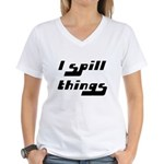I Spill Things Shirt T-shirt Women's V-Neck T-Shir