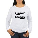 I Spill Things Shirt T-shirt Women's Long Sleeve T