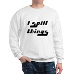 I Spill Things Shirt T-shirt Sweatshirt