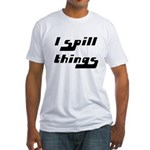 I Spill Things Shirt T-shirt Fitted T-Shirt