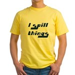 I Spill Things Shirt T-shirt Yellow T-Shirt