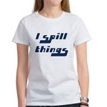 I Spill Things Shirt T-shirt Women's T-Shirt