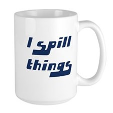 I Spill Things Shirt T-shirt Mug