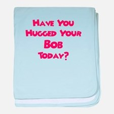 Have You Hugged Your Bob? baby blanket