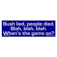 Bush lied, blah, blah, blah (bumper sticker)