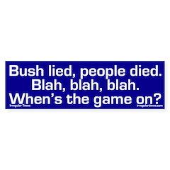 Bush lied, blah, blah, blah (bumper sticker)