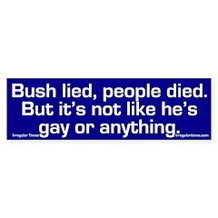 Bush lied, but he's not gay! bumper sticker