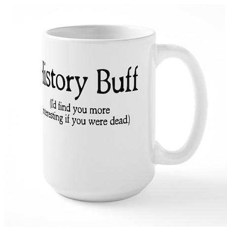 History Buff I'd Find You Mor Large Mug