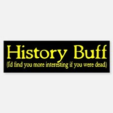 History Buff I'd Find You Mor Bumper Bumper Sticker