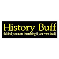 History Buff I'd Find You Mor Bumper Sticker