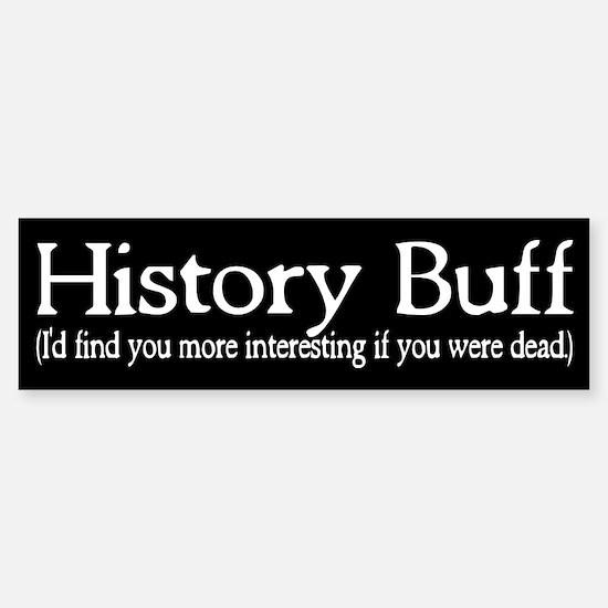 History Buff I'd Find You Mor Sticker (Bumper)