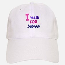 I walk for babies Baseball Baseball Cap