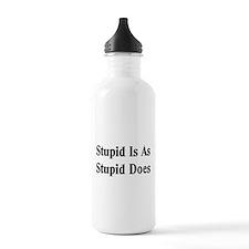 Stupid Is Water Bottle