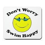 Don't Worry Swim Happy Mousepad