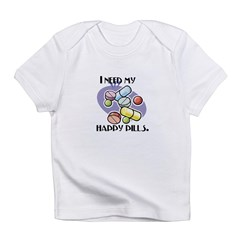 I Need My Happy Pills Infant T-Shirt