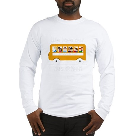 We Love Our Bus Driver Long Sleeve T-Shirt