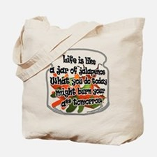 Life Is Like a Jar of Jalapen Tote Bag