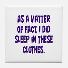 Sleep in these Clothes Tile Coaster