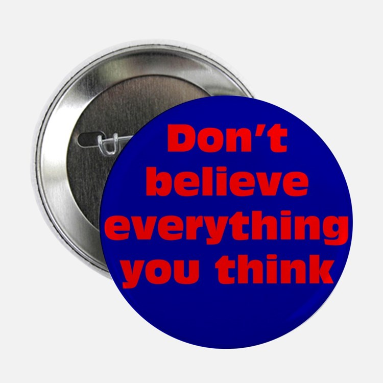 """Believe Everything You Think 2.25"""" Button"""
