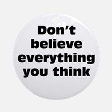 Believe Everything You Think Ornament (Round)