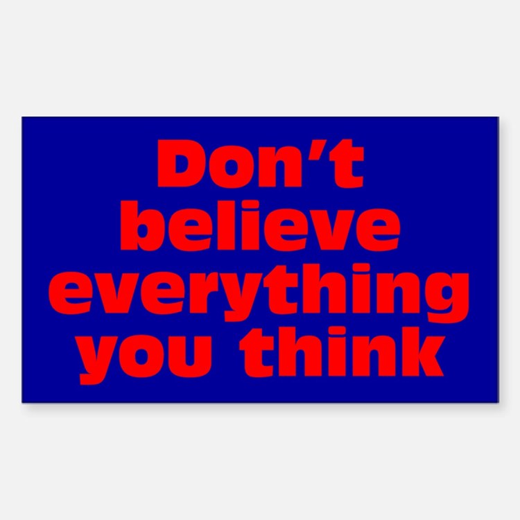 Believe Everything You Think Decal