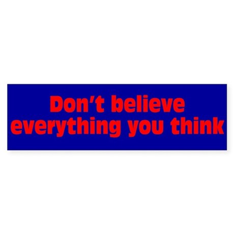 Believe Everything You Think Sticker (Bumper 50 pk