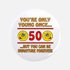 "Immature 50th Birthday 3.5"" Button"