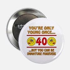 """Immature 40th Birthday 2.25"""" Button (10 pack)"""