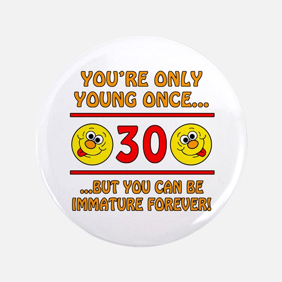 "Immature 30th Birthday 3.5"" Button"