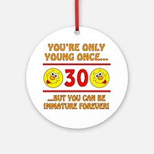 Immature 30th Birthday Ornament (Round)