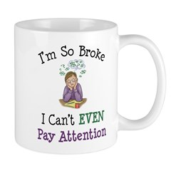 So Broke I Can't Pay Attention Mug
