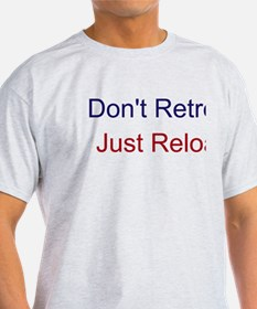 Don't Retreat Just Reload T-Shirt