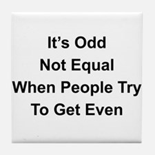 It's Odd Not Equal for People Tile Coaster