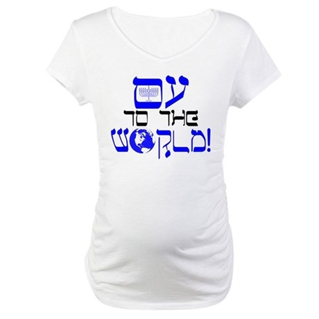 Oy to the World! Maternity T-Shirt