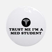 Trust Me I'm A Med Student Ornament (Round)