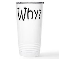 Why? Travel Coffee Mug