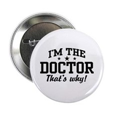 """I'm The Doctor That's Why 2.25"""" Button"""